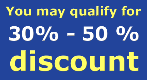 You may qualify for 30% - 50% discount!